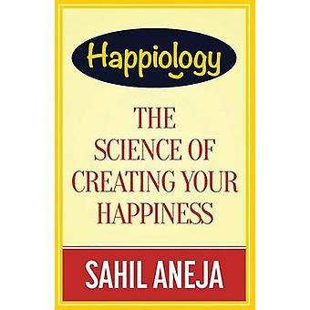 Happiology de wetenschap van het maken van uw geluk door Aneja & Sahil