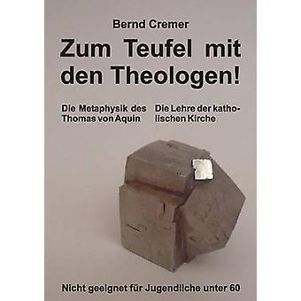 Zum Teufel Mit Den Theologen von Cremer & Bernd