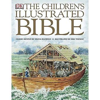 The Children's Illustrated Bible by Selina Hastings - Eric Thomas - A