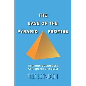 The Base of the Pyramid Promise - Building Businesses with Impact and