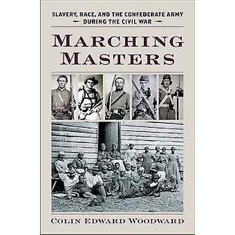 Marching Masters - Slavery - Race - and the Confederate Army During th