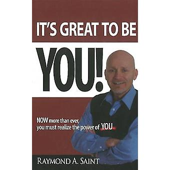 It's Great to be You! - NOW More Than Ever - You Must Realize the Powe