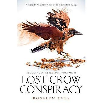 Lost Crow Conspiracy (Blood Rose Rebellion - Book 2) by Rosalyn Eves
