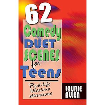 Sixty-Two Comedy Duet Scenes for Teens - Real-Life Hilarious Situation