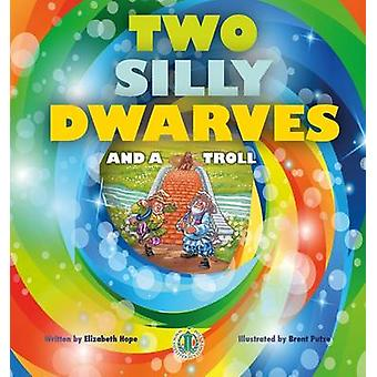 Two Silly Dwarves and a Troll by Elizabeth Hope - 9781776500673 Book