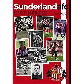 Sunderland AFC - Cult Heroes by Rob Mason - 9781780911304 Book