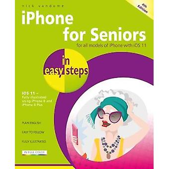iPhone for Seniors in easy steps - 4th Edition - Covers iOS 11 by Nick