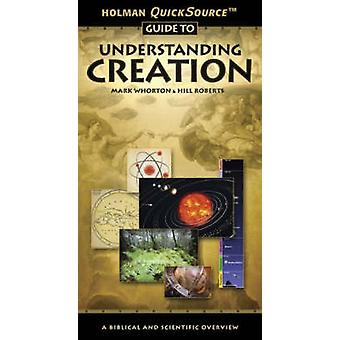Holman QuickSource Guide to Understanding Creation by Mark Whorton -
