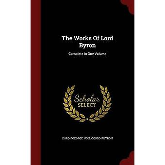 The Works Of Lord Byron Complete In One Volume par Baron George Nol Gordon Byron