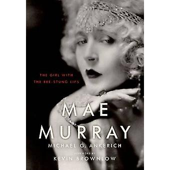 Mae Murray - The Girl With the Bee-Stung Lips by Ankerich - Michael G.