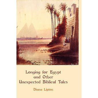 Longing for Egypt and Other Unexpected Biblical Tales by Lipton & Diana