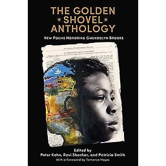 The Golden Shovel Anthology nieuwe gedichten ter ere van Gwendolyn Brooks door geredigeerd door Dr Peter Kahn & geredigeerd door Ravi Shankar & geredigeerd door Patricia Smith