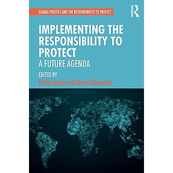 Implementing the Responsibility to Protect by Cecilia Jacob