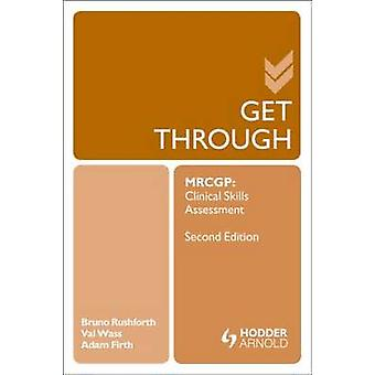 Get Through MRCGP Clinical Skills Assessment 2E by Rushforth & Bruno GP and Clinical Research Fellow in Primary Care & University of LeedsWass & ValerieFirth & Adam NIHR Academic Fellow in General Practice & University of Manchester