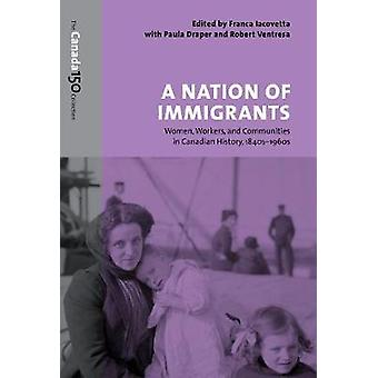 A Nation of Immigrants by Edited by Franca Iacovetta & Edited by Paula Draper & Edited by Robert A Ventresca