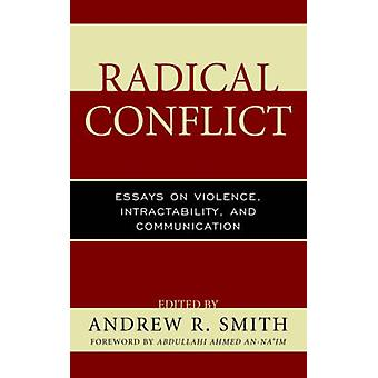 Radical Conflict Essays on Violence Intractability and Communication by Smith & Andrew R