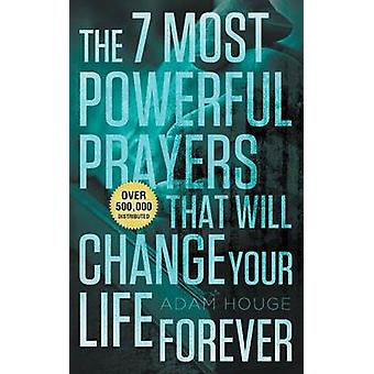 The 7 Most Powerful Prayers That Will Change Your Life Forever by Houge & Adam