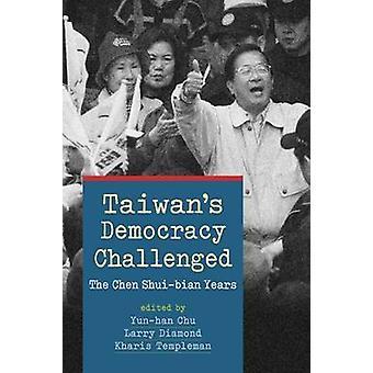 Taiwan's Democracy Challenged - The Chen Shui-Bian Years by Yun-han Ch