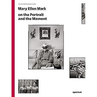 Mary Ellen Mark: On the Portrait and the Moment (The Photography Workshop Series)