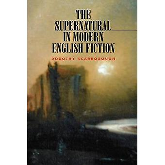 The Supernatural in Modern English Fiction by Scarborough & Dorothy
