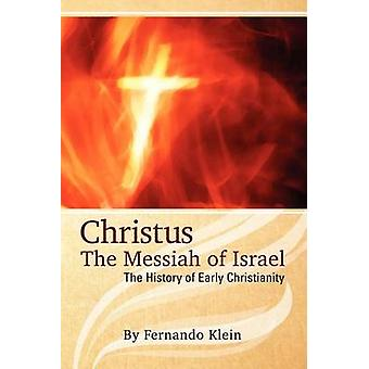 Christus The Messiah of Israel The History of Early Christianity by Klein & Fernando