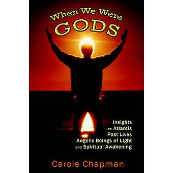 When We Were Gods Insights on Atlantis Past Lives Angelic Beings of Light and Spiritual Awakening by Chapman & Carole