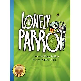 The Lonely Parrot by Kelley & Lisa