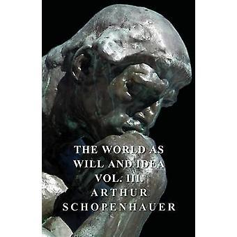 The World As Will Idea  Vol III by Schopenhauer & Arthur