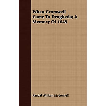 When Cromwell Came To Drogheda A Memory Of 1649 by Mcdonnell & Randal William
