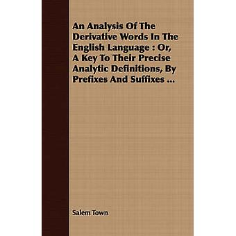 An Analysis Of The Derivative Words In The English Language  Or A Key To Their Precise Analytic Definitions By Prefixes And Suffixes ... by Town & Salem