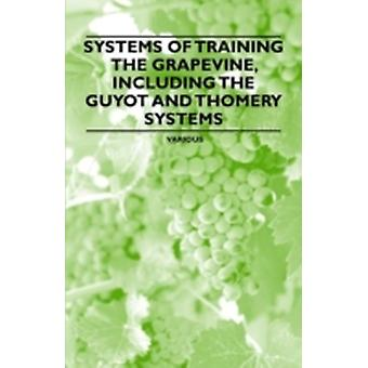 Systems of Training the Grapevine  Including the Guyot and Thomery Systems by Various