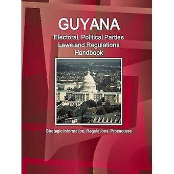 Guyana Electoral Political Parties Laws and Regulations Handbook  Strategic Information Regulations Procedures by IBP & Inc.