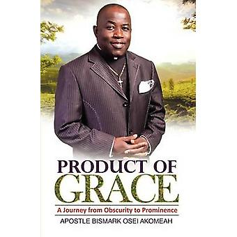 Product of Grace The Journey from Obscurity to Prominence by Akomeah & Bismark Osei