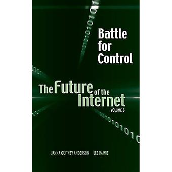 Battle for Control The Future of the Internet V by Anderson & Janna Quitney