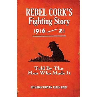 Rebel Corks Fighting Story 1916  21 Told By The Men Who Made It by The Kerryman