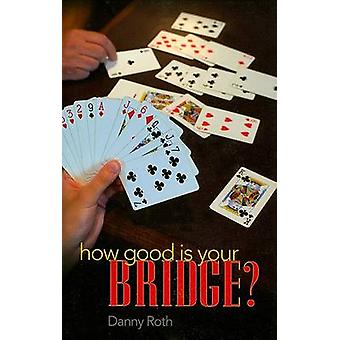 How Good Is Your Bridge by Roth & Danny