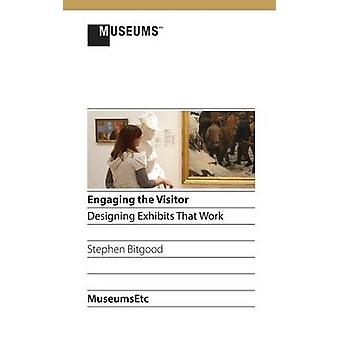 Engaging the Visitor Designing Exhibits That Work by Bitgood & Stephen