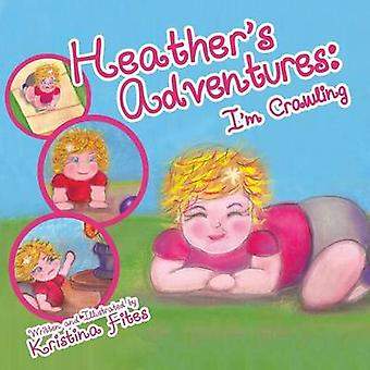 Heathers Adventures  Im Crawling by Fites & Kristina