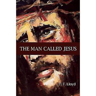 The Man Called Jesus by Lloyd & Thomas F