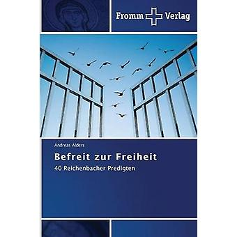 Befreit zur Freiheit by Alders Andreas