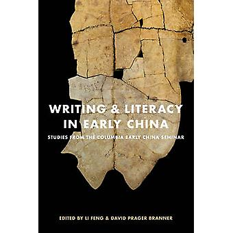 Writing and Literacy in Early China - Studies from the Columbia Early