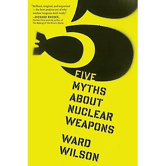 Five Myths about Nuclear Weapons by Ward Wilson - 9780544103252 Book