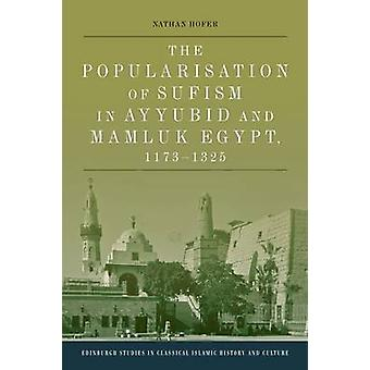 The Popularisation of Sufism in Ayyubid and Mamluk Egypt - 1173-1325