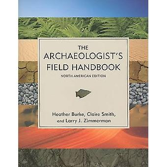 The Archaeologist's Field Handbook (North American ed) von Heather Bur