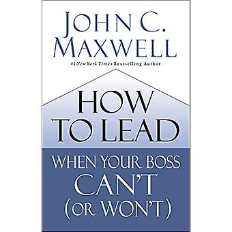 How to Lead When Your Boss Can't (or Won't) by John C. Maxwell - 9780