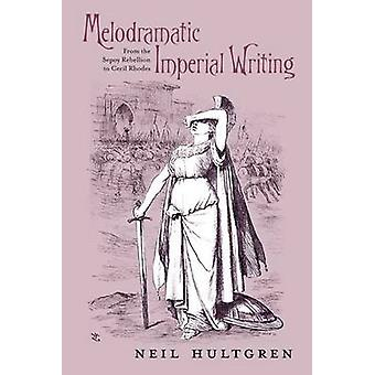 Melodramatic Imperial Writing - From the Sepoy Rebellion to Cecil Rhod