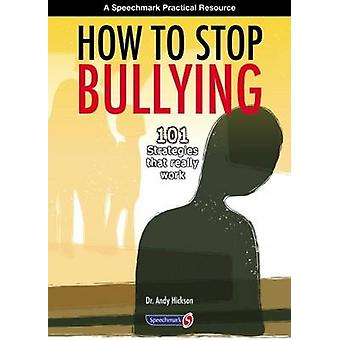 How to Stop Bullying - 101 Strategies That Really Work (1st New editio