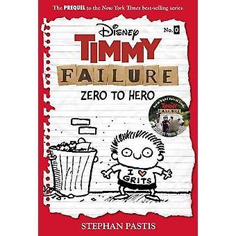 Timmy Failure - Zero To Hero - (Timmy Failure Prequel) by Stephan Pasti