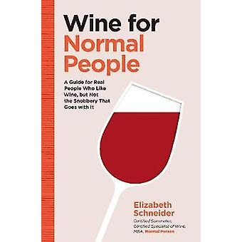Wine for Normal People - A Guide for Real People Who Like Wine - but N