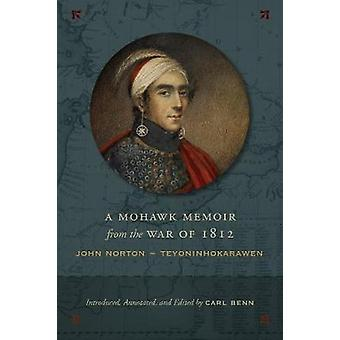 A Mohawk Memoir from the War of 1812 - John Norton - Teyoninhokarawen